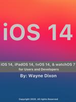 Wayne Dixon - iOS 14, iPadOS 14, tvOS 14, and watchOS 7 for Users and Developers artwork