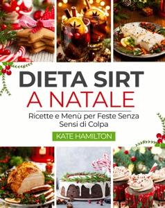 Dieta Sirt a Natale: Ricette e Menù per Feste Senza Sensi di Colpa Book Cover