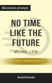 No Time Like the Future: An Optimist Considers Mortality by Michael J. Fox (Discussion Prompts)