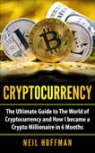 Cryptocurrency: The Ultimate Guide to The World of Cryptocurrency and How I Became a Crypto Millionaire in 6 Months Book Cover