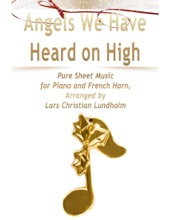 Angels We Have Heard On High Pure Sheet Music For Piano And French Horn, Arranged By Lars Christian Lundholm