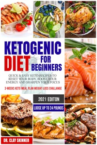Ketogenic Diet for Beginners 2021: Quick & Easy Keto Recipes to Reset your Body, Boost your Energy and Sharpen your Focus  3-weeks Keto Meal Plan Weight Loss Challenge – Lose up to 16 Pounds Book Cover