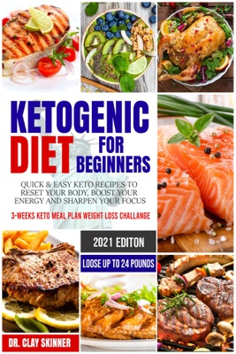 Ketogenic Diet for Beginners 2021: Quick & Easy Keto Recipes to Reset your Body, Boost your Energy and Sharpen your Focus  3-weeks Keto Meal Plan Weight Loss Challenge – Lose up to 16 Pounds