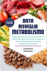 Dieta Risveglia Metabolismo: Raggiungi il tuo peso forma tramite un piano alimentare mirato per accelerare il tuo metabolismo in modo da dimagrire velocemente Book Cover