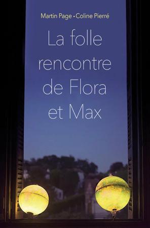 La folle rencontre de Flora et Max - Coline Pierré & Martin Page