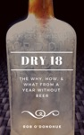 Dry 18 The Why How And What From A Year Without Beer