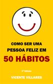 Como ser uma pessoa feliz em 50 hábitos Book Cover