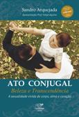 Ato conjugal: beleza e transcendência Book Cover