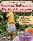 Learn to Carve Gnomes, Trolls, and Mythical Creatures Book Cover