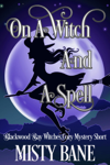 On A Witch And A Spell (Blackwood Bay Witches Cozy Mystery Short)
