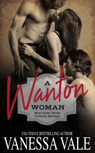 A Wanton Woman - Vanessa Vale - Vanessa Vale