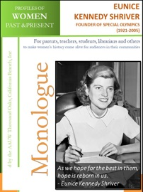 PROFILES OF WOMEN PAST & PRESENT – EUNICE KENNEDY SHRIVER, HUMANITARIAN, FOUNDER OF SPECIAL OLYMPICS (1921 - 2009)