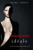 Download and Read Online L'Impression Idéale (Un thriller psychologique avec Jessie Hunt, tome 13)