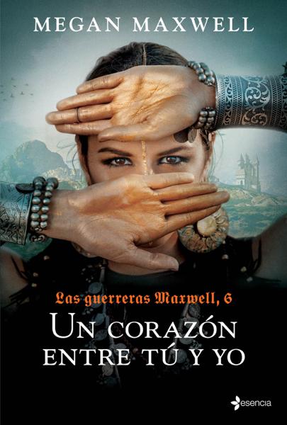 Las Guerreras Maxwell, 6. Un corazón entre tú y yo by Megan Maxwell