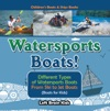 Watersports Boats Different Types Of Watersports Boats  From Ski To Jet Boats Boats For Kids - Childrens Boats  Ships Books