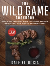 The Wild Game Cookbook