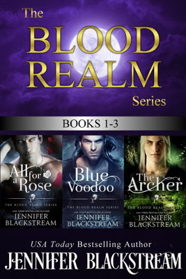 Jennifer Blackstream - The Blood Realm Series, Books 1-3: All for a Rose, Blue Voodoo, and The Archer book