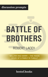 Battle of Brothers: William and Harry - The Inside Story of a Family in Tumult by Robert Lacey (Discussion Prompts)