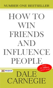 How to Win Friends and Influence People (Illustrated) Dale Carnegie's all time International Best Selling Self-Help Books Ever Published.