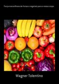 Força Maravilhosa De Frutas E Vegetais Para O Nosso Corpo Book Cover