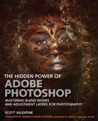 The Hidden Power of Photoshop: Mastering Blend Modes and Adjustment Layers for Photography, 1/e