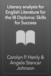 Literary Analysis For English Literature For The IB Diploma Skills For Success