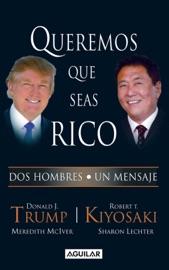 Queremos que seas rico - Robert T. Kiyosaki by  Robert T. Kiyosaki PDF Download