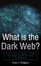 What is the Dark Web?: The truth about the hidden part of the internet