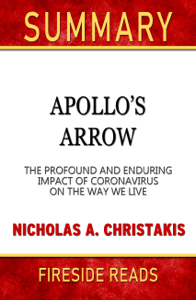 Apollo's Arrow: The Profound and Enduring Impact of Coronavirus on the Way We Live by Nicholas A. Christakis: Summary by Fireside Reads Book Cover