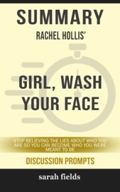 Summary Of Girl Wash Your Face Stop Believing The Lies About Who You Are So You Can Become Who You Were Meant To Be By Rachel Hollis Discussion Prompts