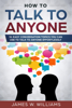 James W. Williams - How To Talk To Anyone: 51 Easy Conversation Topics You Can Use to Talk to Anyone Effortlessly artwork