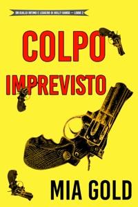 Colpo imprevisto (Un giallo intimo e leggero di Holly Hands – Libro 2) Book Cover