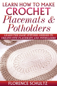 Learn How To Make Crochet Placemats and Potholders. Learn The Basic Stitches Needed to Create Cute Placemats and Potholders