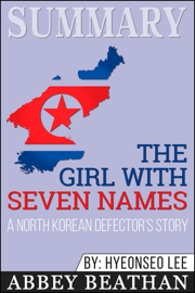 Summary of The Girl with Seven Names: A North Korean Defector's Story by Hyeonseo Lee & David John book