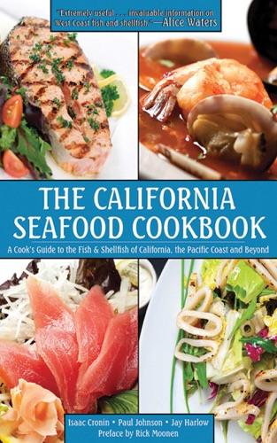 Isaac Cronin, Paul Johnson, Jay Harlow & Rick Moonen - The California Seafood Cookbook