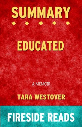 Fireside - Educated: A Memoir by Tara Westover: Summary by Fireside Reads