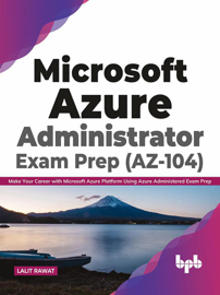 Microsoft Azure Administrator Exam Prep (AZ-104): Make Your Career with Microsoft Azure Platform Using Azure Administered Exam Prep (English Edition)
