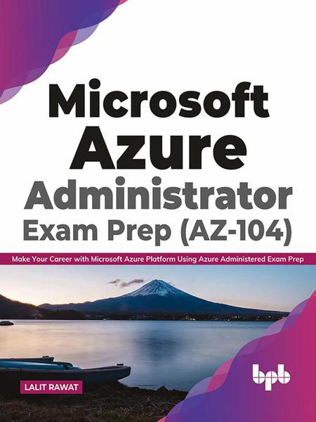 Microsoft Azure Administrator Exam Prep (AZ-104): Make Your Career with Microsoft Azure Platform Using Azure Administered Exam Prep (English Edition)