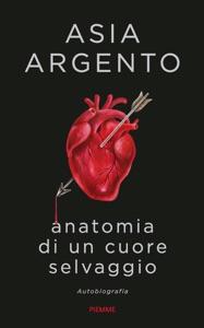 Anatomia di un cuore selvaggio di Asia Argento Copertina del libro