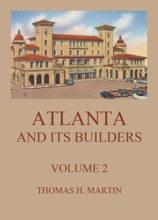 Atlanta And Its Builders, Vol. 2 - A Comprehensive History Of The Gate City Of The South