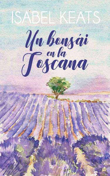 Un bonsái en la Toscana por Isabel Keats