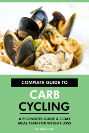 Complete Guide to Carb Cycling: A Beginners Guide & 7-Day Meal Plan for Weight Loss