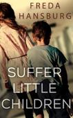 Download and Read Online Suffer Little Children