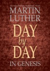 Day By Day In Genesis 365 Devotional Readings From Martin Luther