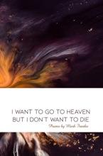 I Want to Go to Heaven but I Don't Want to Die: