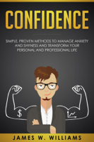 Download and Read Online Confidence: Simple, Proven Methods to Manage Anxiety and Shyness, and Transform Your Personal and Professional Life