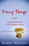 Funny Things: A Joke Book With a Few Sombre Yarns