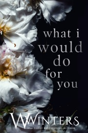 What I Would Do For You - W. Winters by  W. Winters PDF Download