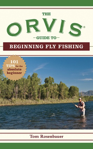 The Orvis Guide to Beginning Fly Fishing - The Orvis Company & Tom Rosenbauer