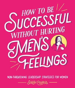 How to Be Successful Without Hurting Men's Feelings Book Cover